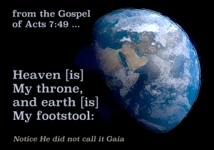Earth is My Footstool, not Gaia