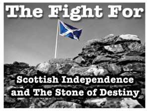 Fight for Scottish Independence and the Stone of Destiny